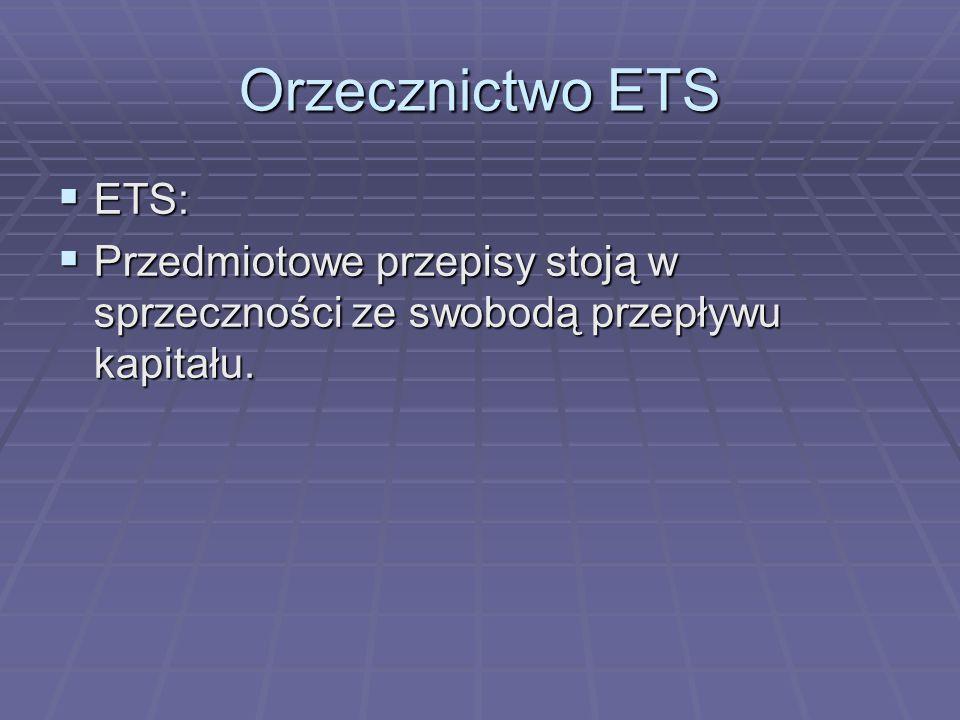 Orzecznictwo ETS  ETS:  Przedmiotowe przepisy stoją w sprzeczności ze swobodą przepływu kapitału.