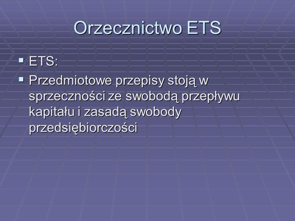 Orzecznictwo ETS  ETS:  Przedmiotowe przepisy stoją w sprzeczności ze swobodą przepływu kapitału i zasadą swobody przedsiębiorczości