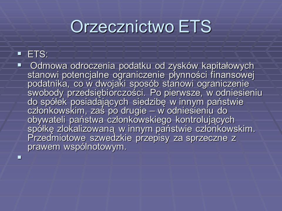 Orzecznictwo ETS  ETS:  Odmowa odroczenia podatku od zysków kapitałowych stanowi potencjalne ograniczenie płynności finansowej podatnika, co w dwojaki sposób stanowi ograniczenie swobody przedsiębiorczości.