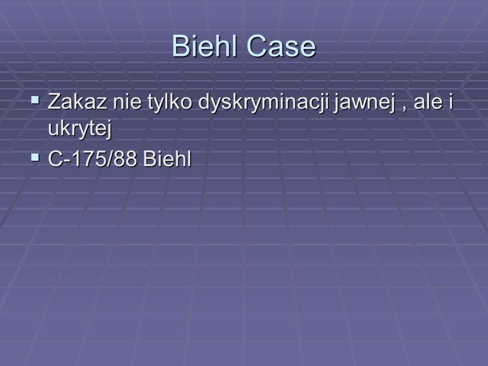 Biehl Case  Zakaz nie tylko dyskryminacji jawnej, ale i ukrytej  C-175/88 Biehl