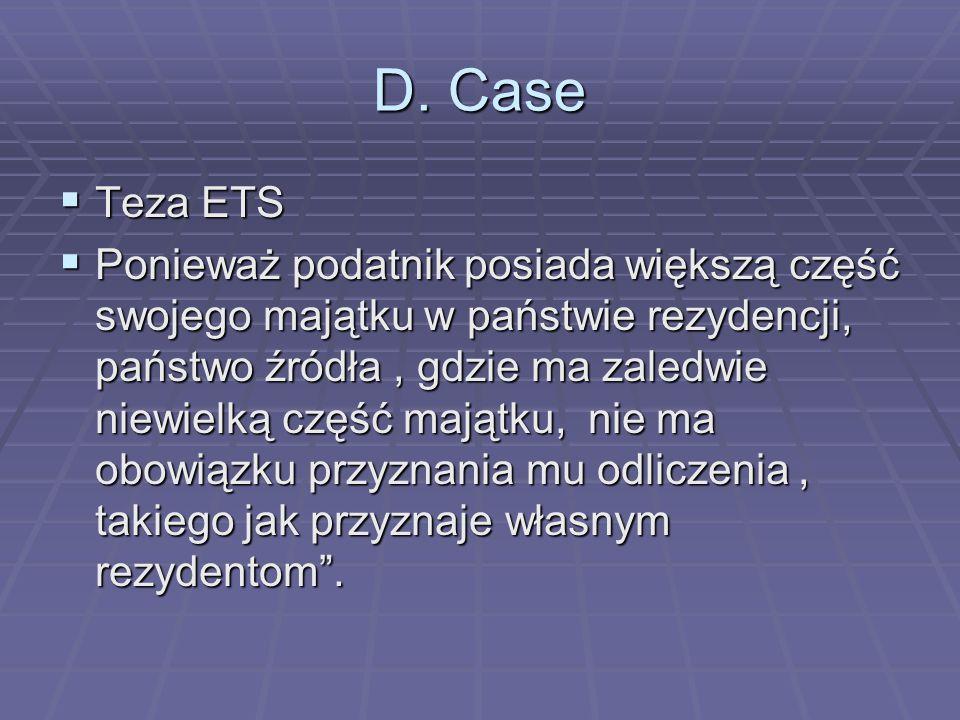 D. Case  Teza ETS  Ponieważ podatnik posiada większą część swojego majątku w państwie rezydencji, państwo źródła, gdzie ma zaledwie niewielką część