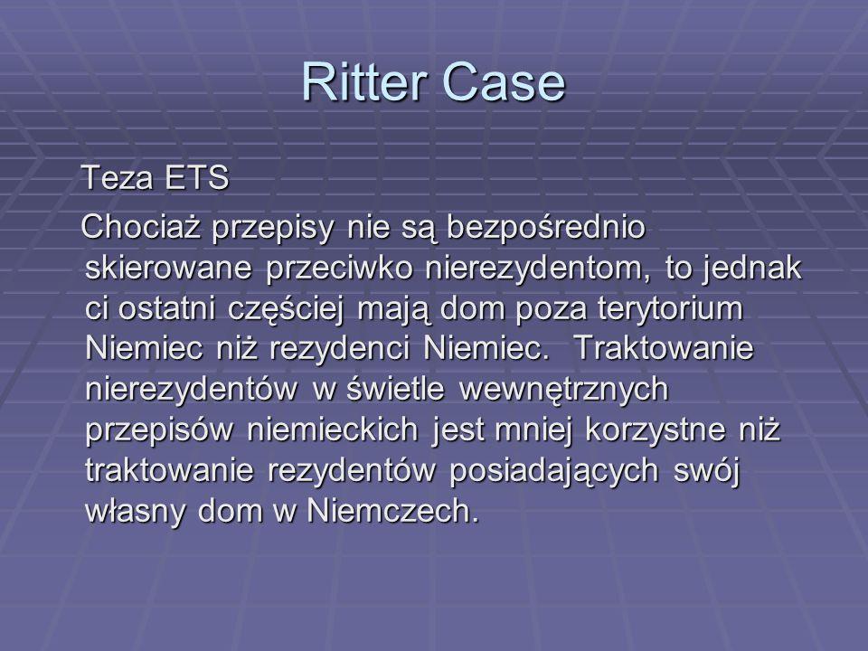 Ritter Case Teza ETS Teza ETS Chociaż przepisy nie są bezpośrednio skierowane przeciwko nierezydentom, to jednak ci ostatni częściej mają dom poza terytorium Niemiec niż rezydenci Niemiec.