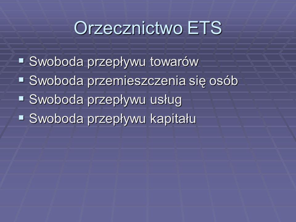Orzecznictwo ETS  Swoboda przepływu towarów  Swoboda przemieszczenia się osób  Swoboda przepływu usług  Swoboda przepływu kapitału