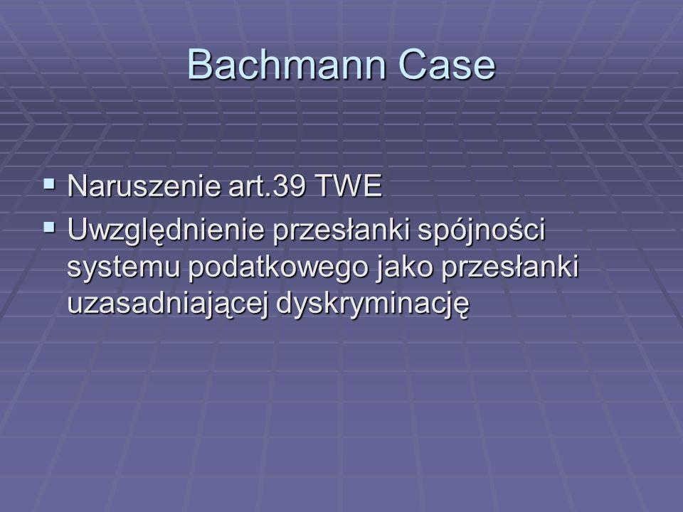 Bachmann Case  Naruszenie art.39 TWE  Uwzględnienie przesłanki spójności systemu podatkowego jako przesłanki uzasadniającej dyskryminację