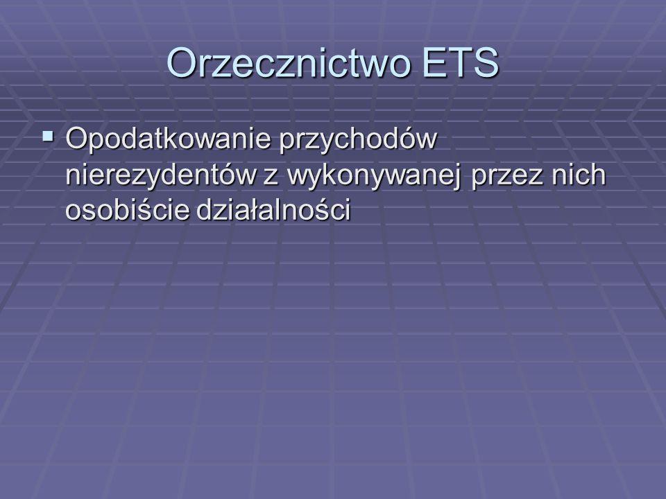 Orzecznictwo ETS  Opodatkowanie przychodów nierezydentów z wykonywanej przez nich osobiście działalności