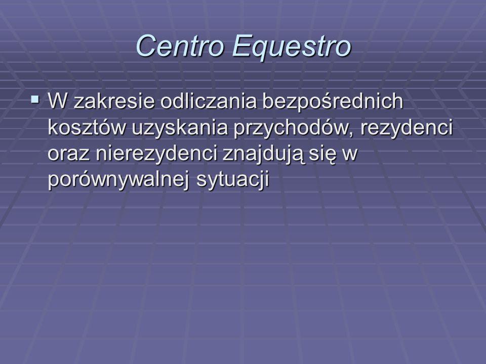Centro Equestro  W zakresie odliczania bezpośrednich kosztów uzyskania przychodów, rezydenci oraz nierezydenci znajdują się w porównywalnej sytuacji
