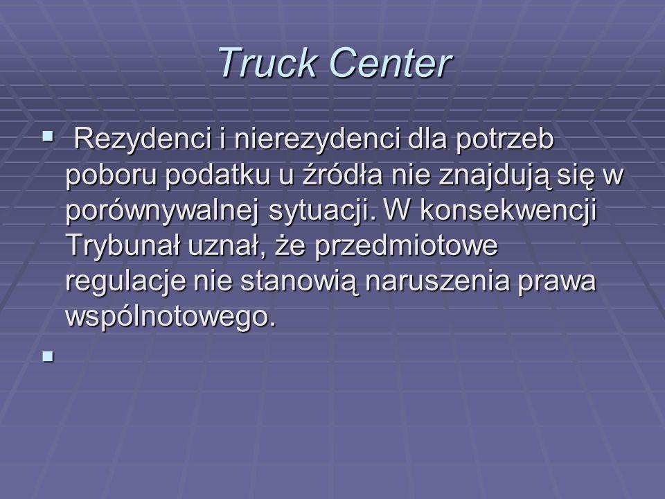 Truck Center  Rezydenci i nierezydenci dla potrzeb poboru podatku u źródła nie znajdują się w porównywalnej sytuacji.