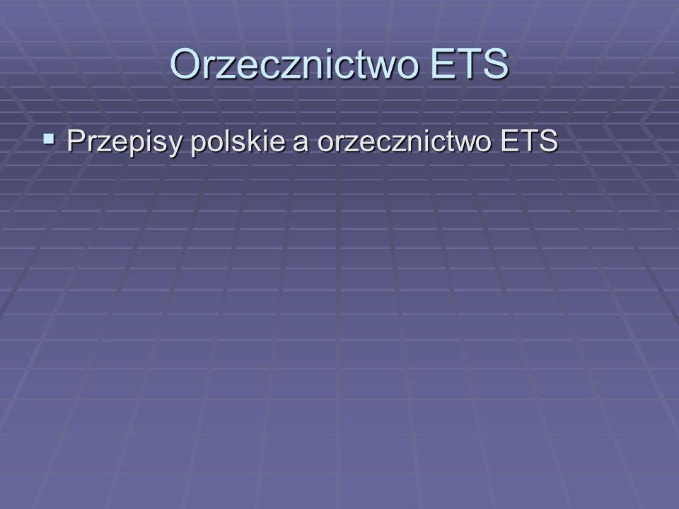Orzecznictwo ETS  Przepisy polskie a orzecznictwo ETS
