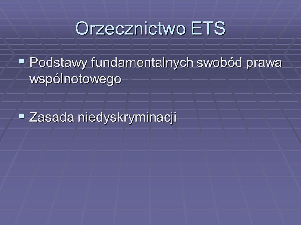 Orzecznictwo ETS  Podstawy fundamentalnych swobód prawa wspólnotowego  Zasada niedyskryminacji