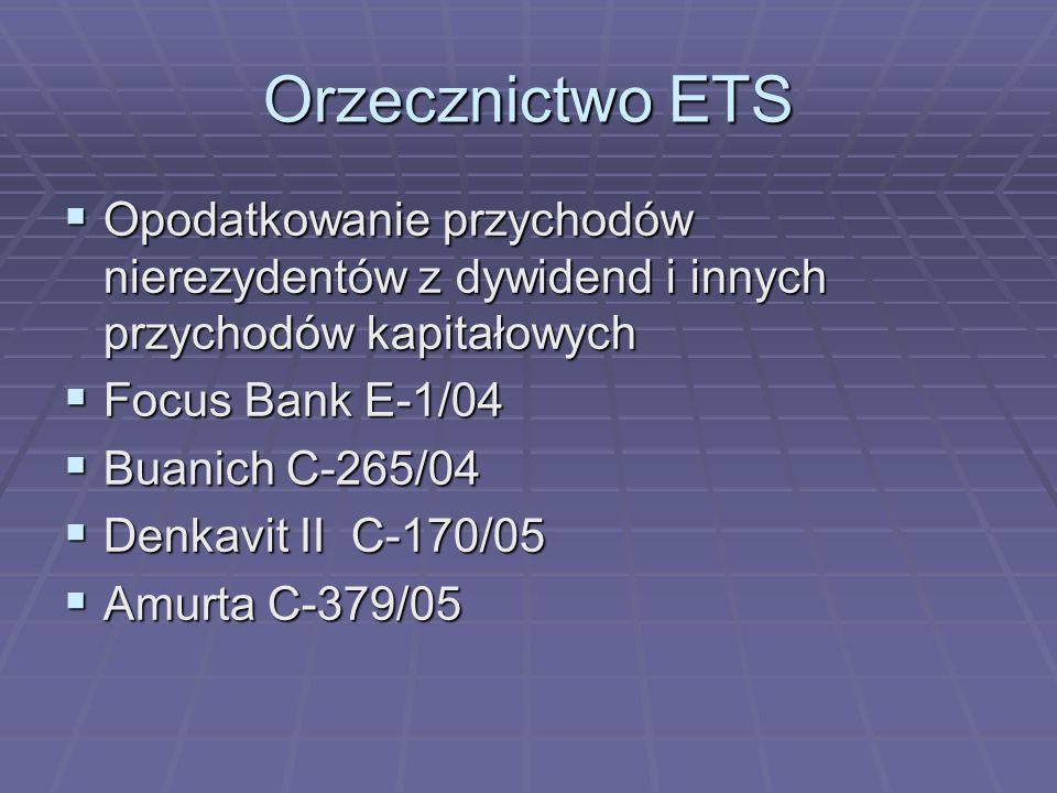 Orzecznictwo ETS  Opodatkowanie przychodów nierezydentów z dywidend i innych przychodów kapitałowych  Focus Bank E-1/04  Buanich C-265/04  Denkavit II C-170/05  Amurta C-379/05