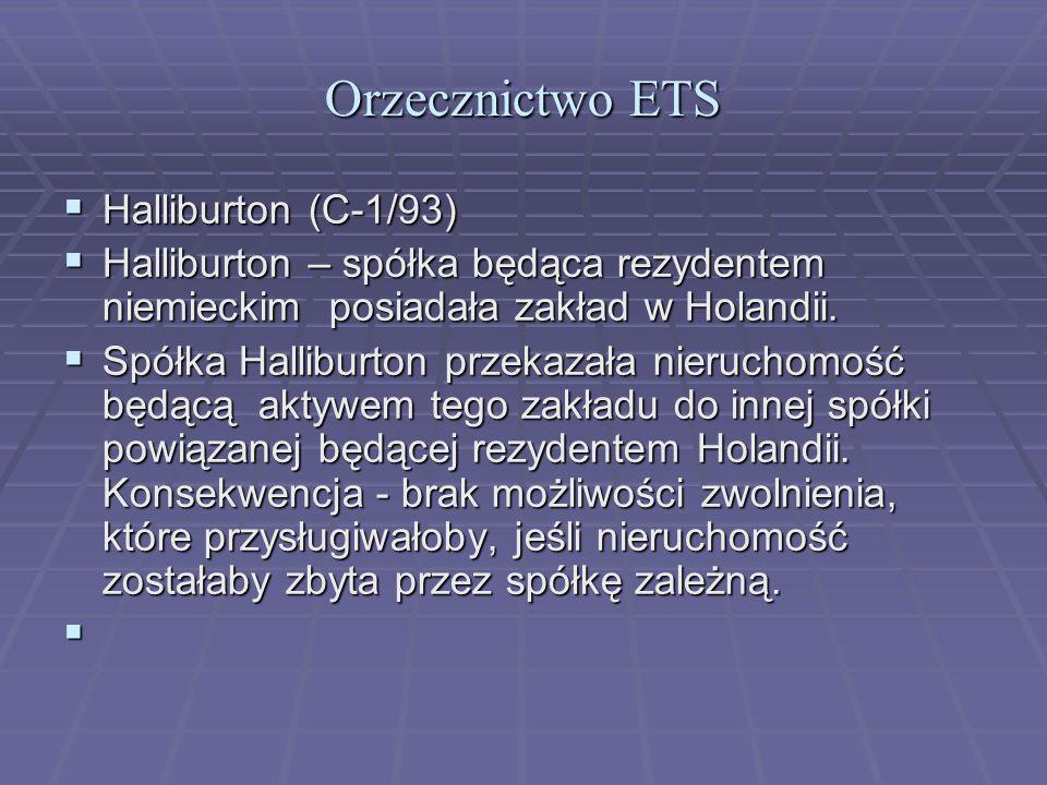 Orzecznictwo ETS  Halliburton (C-1/93)  Halliburton – spółka będąca rezydentem niemieckim posiadała zakład w Holandii.