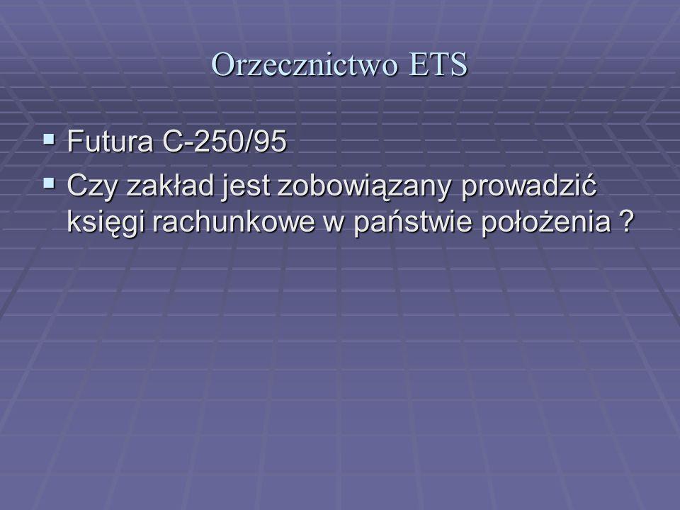 Orzecznictwo ETS  Futura C-250/95  Czy zakład jest zobowiązany prowadzić księgi rachunkowe w państwie położenia ?
