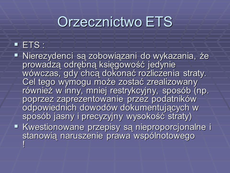 Orzecznictwo ETS  ETS :  Nierezydenci są zobowiązani do wykazania, że prowadzą odrębną księgowość jedynie wówczas, gdy chcą dokonać rozliczenia straty.