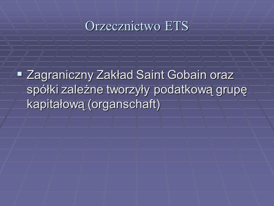 Orzecznictwo ETS  Zagraniczny Zakład Saint Gobain oraz spółki zależne tworzyły podatkową grupę kapitałową (organschaft)