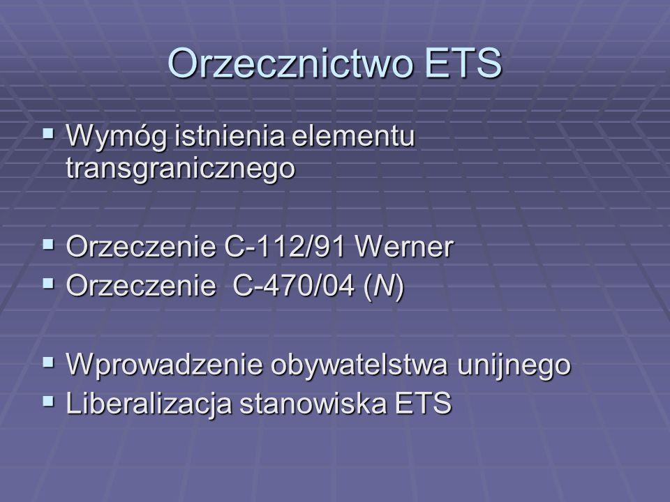 Orzecznictwo ETS  Wymóg istnienia elementu transgranicznego  Orzeczenie C-112/91 Werner  Orzeczenie C-470/04 (N)  Wprowadzenie obywatelstwa unijnego  Liberalizacja stanowiska ETS