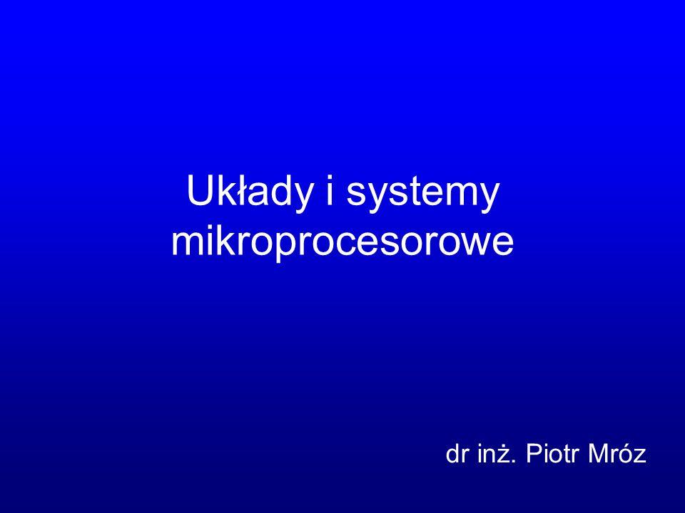 Układy i systemy mikroprocesorowe dr inż. Piotr Mróz