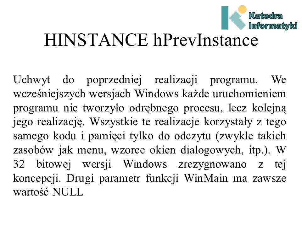 HINSTANCE hInstance Pierwszy parametr funkcji WinMain, tzw.