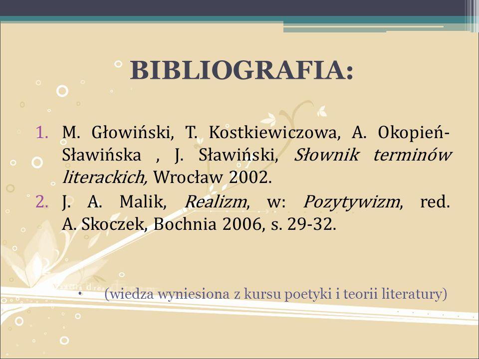 BIBLIOGRAFIA: 1.M. Głowiński, T. Kostkiewiczowa, A. Okopień- Sławińska, J. Sławiński, Słownik terminów literackich, Wrocław 2002. 2.J. A. Malik, Reali
