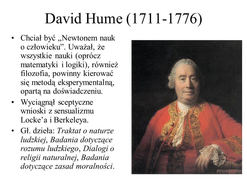 """David Hume (1711-1776) Chciał być """"Newtonem nauk o człowieku"""". Uważał, że wszystkie nauki (oprócz matematyki i logiki), również filozofia, powinny kie"""