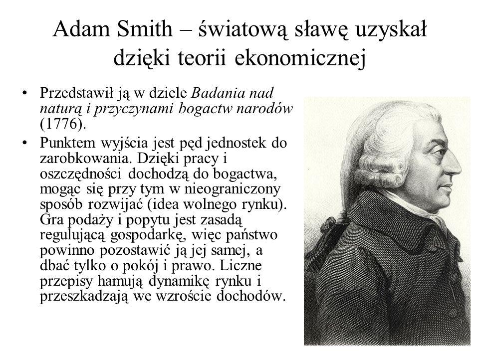 Adam Smith – światową sławę uzyskał dzięki teorii ekonomicznej Przedstawił ją w dziele Badania nad naturą i przyczynami bogactw narodów (1776).