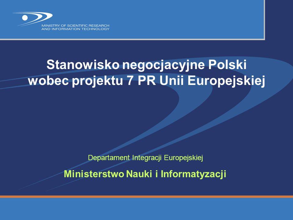 Stanowisko negocjacyjne Polski wobec projektu 7 PR Unii Europejskiej Departament Integracji Europejskiej Ministerstwo Nauki i Informatyzacji