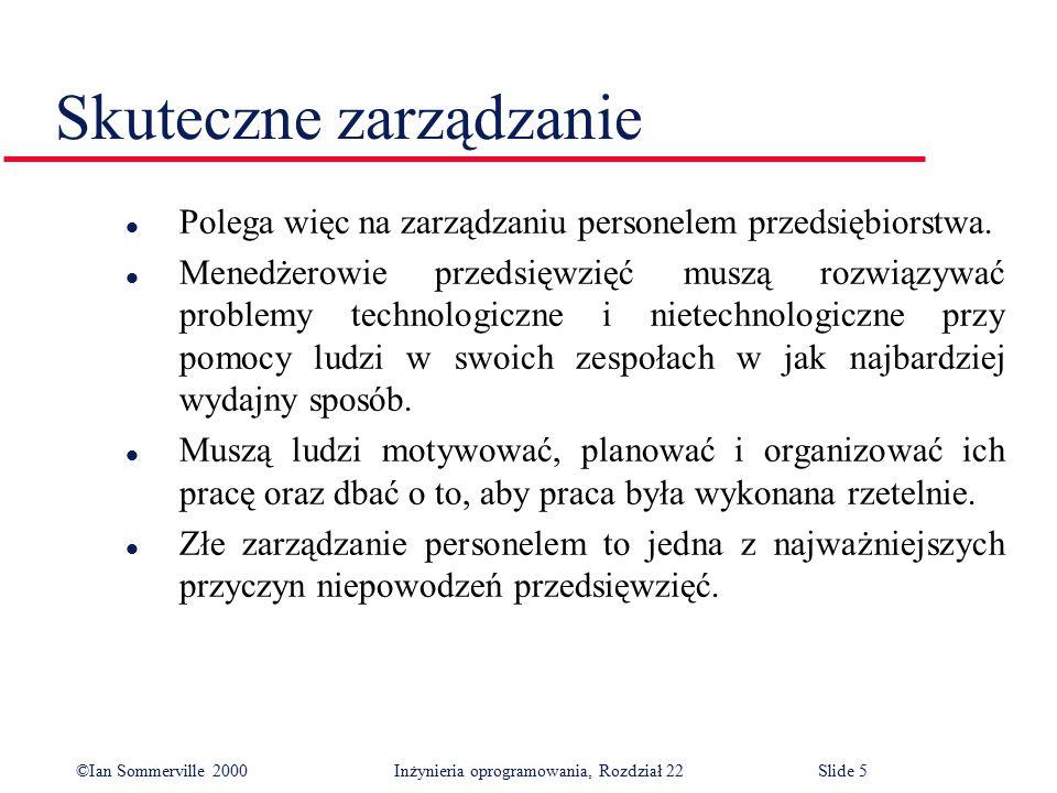 ©Ian Sommerville 2000 Inżynieria oprogramowania, Rozdział 22Slide 5 Skuteczne zarządzanie l Polega więc na zarządzaniu personelem przedsiębiorstwa.