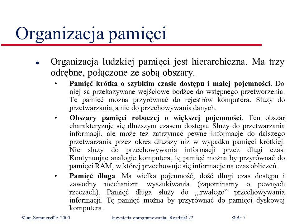©Ian Sommerville 2000 Inżynieria oprogramowania, Rozdział 22Slide 7 Organizacja pamięci l Organizacja ludzkiej pamięci jest hierarchiczna.
