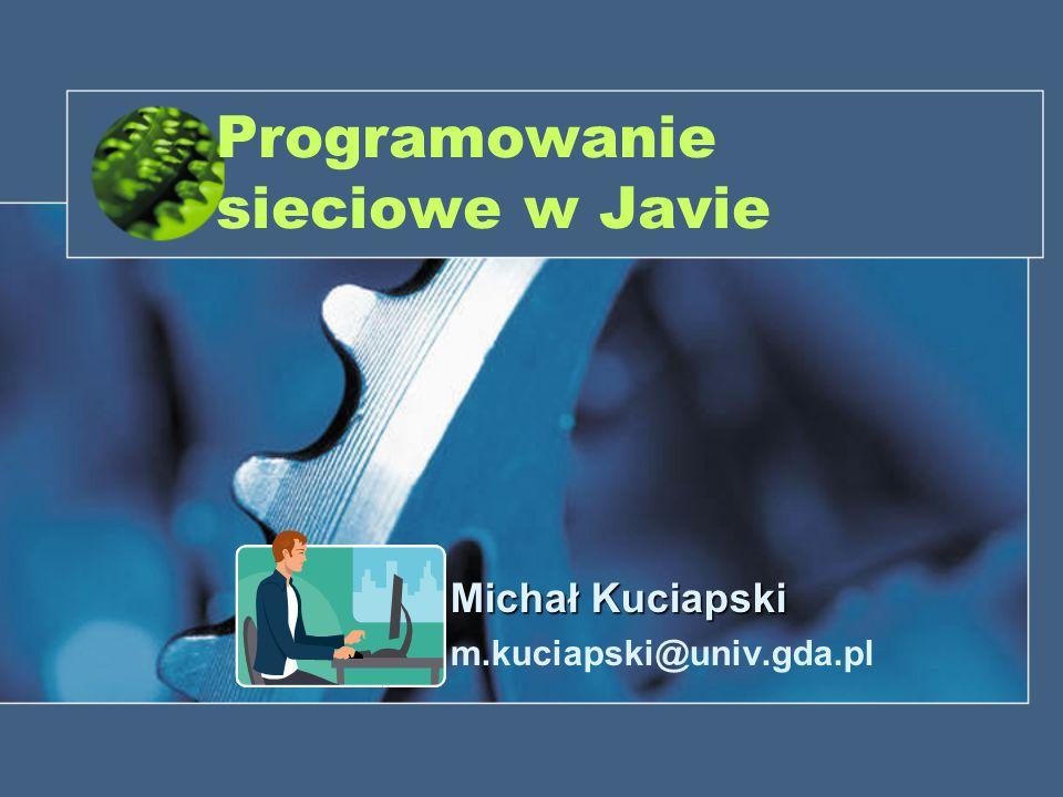 Programowanie sieciowe w Javie Michał Kuciapski m.kuciapski@univ.gda.pl