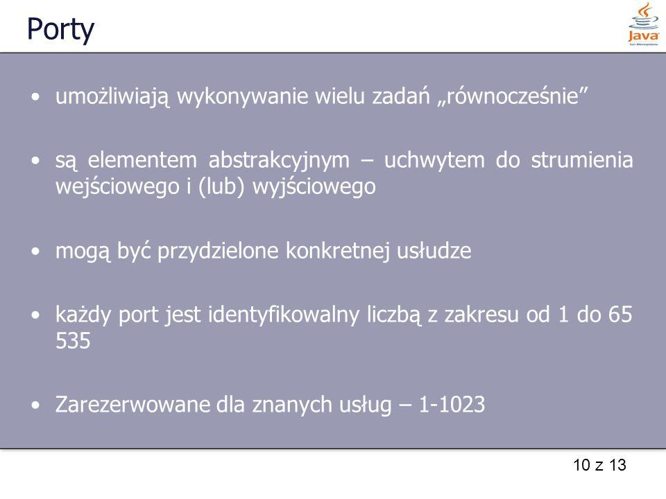 """10 z 13 Porty umożliwiają wykonywanie wielu zadań """"równocześnie"""" są elementem abstrakcyjnym – uchwytem do strumienia wejściowego i (lub) wyjściowego m"""