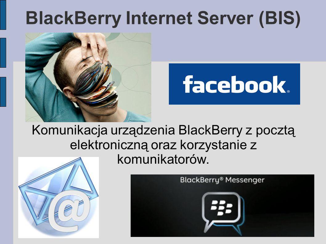 BlackBerry Internet Server (BIS) Komunikacja urządzenia BlackBerry z pocztą elektroniczną oraz korzystanie z komunikatorów.