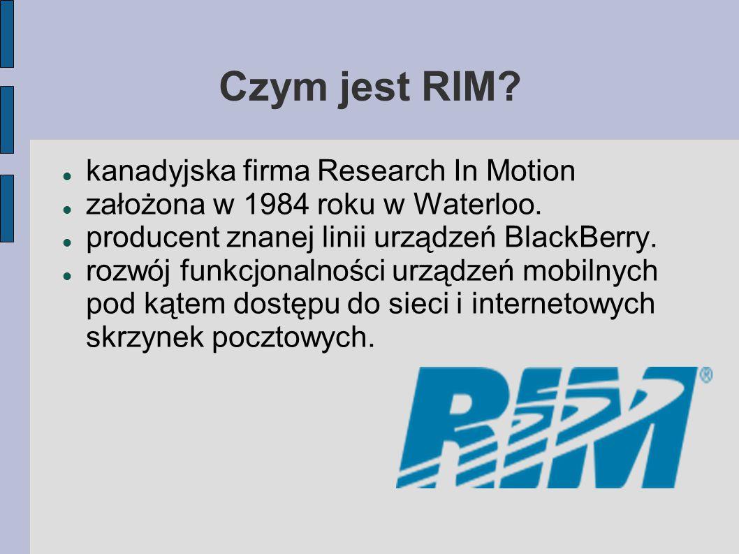 Czym jest RIM. kanadyjska firma Research In Motion założona w 1984 roku w Waterloo.