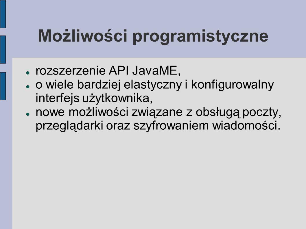 Możliwości programistyczne rozszerzenie API JavaME, o wiele bardziej elastyczny i konfigurowalny interfejs użytkownika, nowe możliwości związane z obsługą poczty, przeglądarki oraz szyfrowaniem wiadomości.