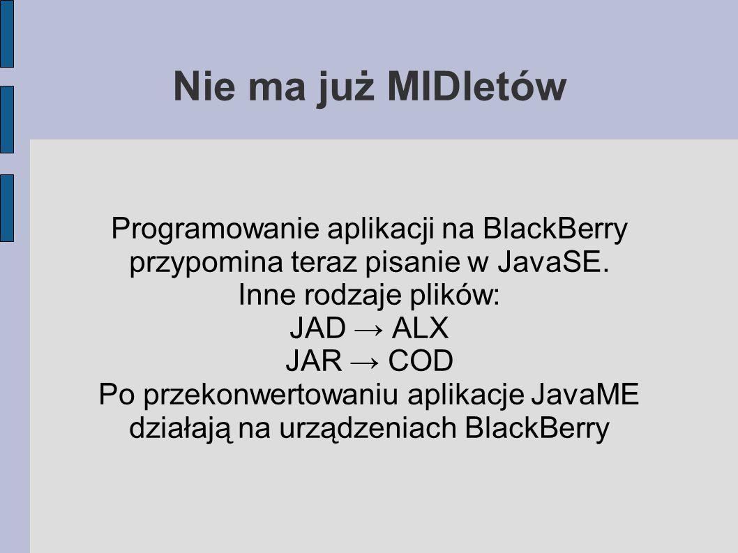 Nie ma już MIDletów Programowanie aplikacji na BlackBerry przypomina teraz pisanie w JavaSE.