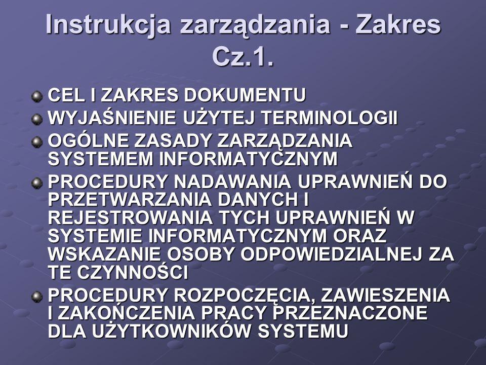 Instrukcja zarządzania - Zakres Cz.1. CEL I ZAKRES DOKUMENTU WYJAŚNIENIE UŻYTEJ TERMINOLOGII OGÓLNE ZASADY ZARZĄDZANIA SYSTEMEM INFORMATYCZNYM PROCEDU