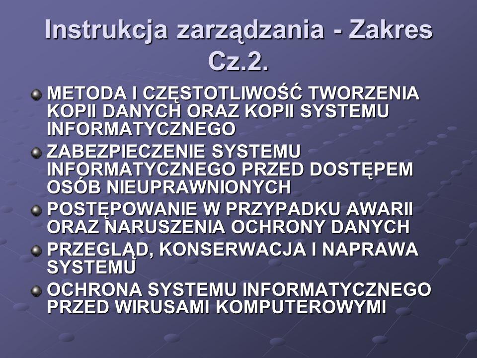 Instrukcja zarządzania - Zakres Cz.2. METODA I CZĘSTOTLIWOŚĆ TWORZENIA KOPII DANYCH ORAZ KOPII SYSTEMU INFORMATYCZNEGO ZABEZPIECZENIE SYSTEMU INFORMAT