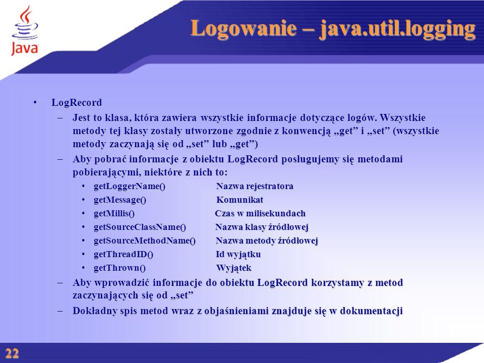 Logowanie – java.util.logging LogRecordLogRecord –Jest to klasa, która zawiera wszystkie informacje dotyczące logów.