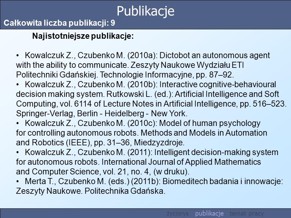 Publikacje Całkowita liczba publikacji: 9 Najistotniejsze publikacje: Kowalczuk Z., Czubenko M. (2010a): Dictobot an autonomous agent with the ability