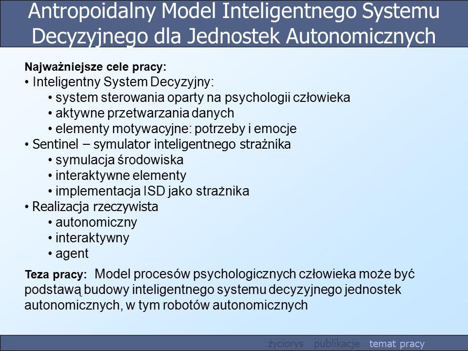 Antropoidalny Model Inteligentnego Systemu Decyzyjnego dla Jednostek Autonomicznych Teza pracy: Model procesów psychologicznych człowieka może być pod
