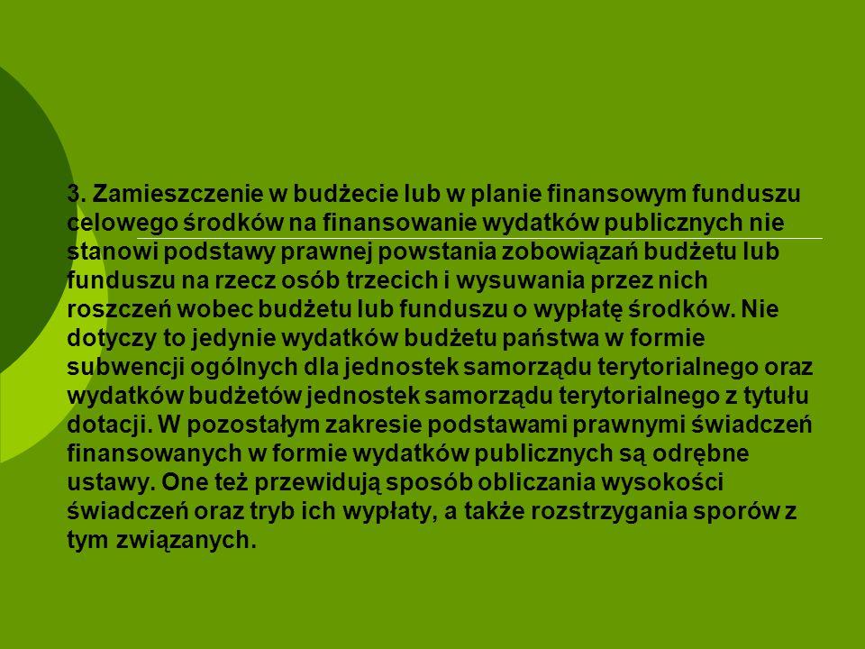 3. Zamieszczenie w budżecie lub w planie finansowym funduszu celowego środków na finansowanie wydatków publicznych nie stanowi podstawy prawnej powsta