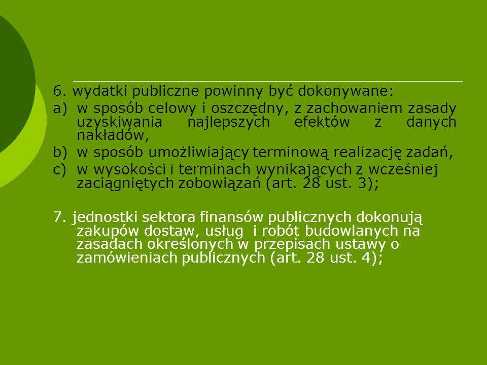6. wydatki publiczne powinny być dokonywane: a)w sposób celowy i oszczędny, z zachowaniem zasady uzyskiwania najlepszych efektów z danych nakładów, b)