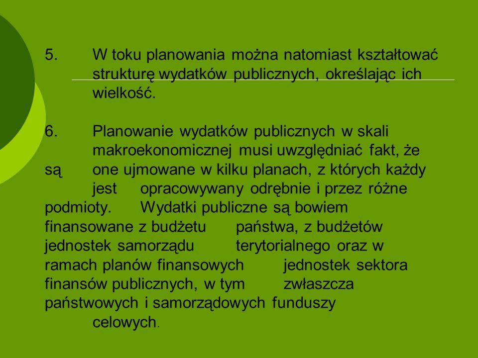 5.W toku planowania można natomiast kształtować strukturę wydatków publicznych, określając ich wielkość. 6.Planowanie wydatków publicznych w skali mak