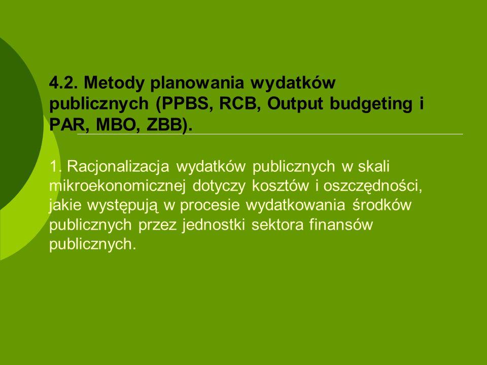 4.2. Metody planowania wydatków publicznych (PPBS, RCB, Output budgeting i PAR, MBO, ZBB). 1. Racjonalizacja wydatków publicznych w skali mikroekonomi