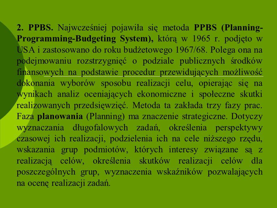 2. PPBS. Najwcześniej pojawiła się metoda PPBS (Planning- Programming-Budgeting System), którą w 1965 r. podjęto w USA i zastosowano do roku budżetowe