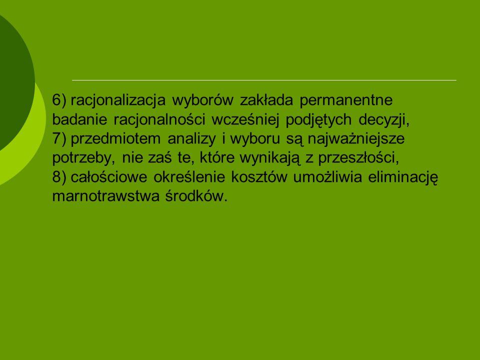 6) racjonalizacja wyborów zakłada permanentne badanie racjonalności wcześniej podjętych decyzji, 7) przedmiotem analizy i wyboru są najważniejsze potr