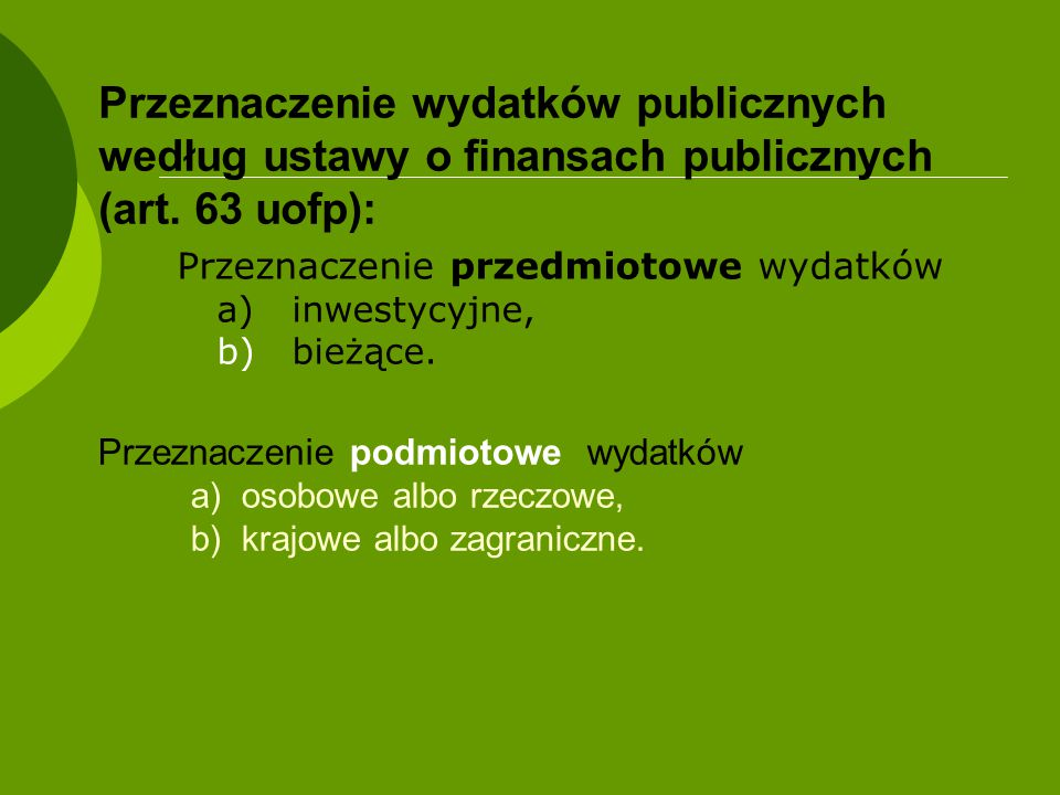 Przeznaczenie wydatków publicznych według ustawy o finansach publicznych (art. 63 uofp): Przeznaczenie przedmiotowe wydatków a) inwestycyjne, b) bieżą