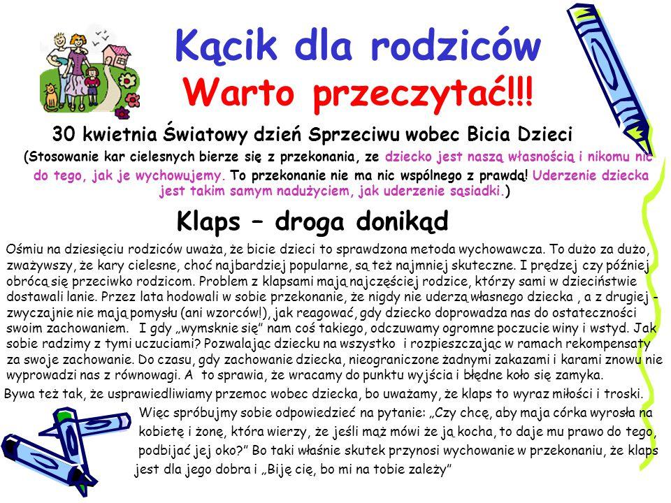 Kącik dla rodziców Warto przeczytać!!! 30 kwietnia Światowy dzień Sprzeciwu wobec Bicia Dzieci (Stosowanie kar cielesnych bierze się z przekonania, ze