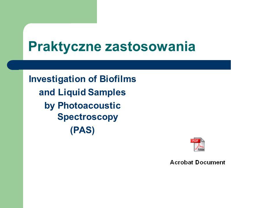 Praktyczne zastosowania Investigation of Biofilms and Liquid Samples by Photoacoustic Spectroscopy (PAS)