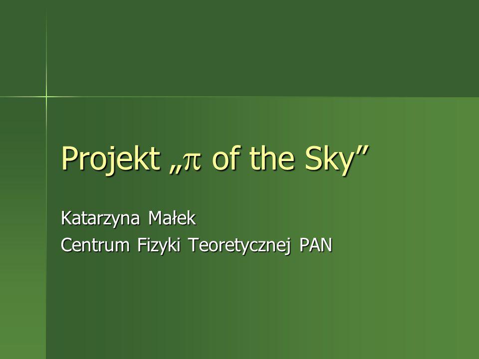 """Projekt """"  of the Sky Katarzyna Małek Centrum Fizyki Teoretycznej PAN"""