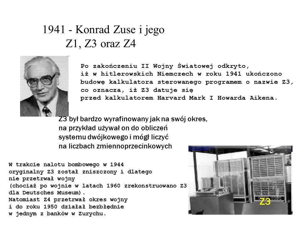 John William Mauchly John Presper Eckert ENIAC - 1946 Miał on wysokość 10 stóp, zajmował obszar 1000 stóp kwadratowych podłogi i ważył w przybliżeniu 30 ton, zawierając ponad 70000 oporników, 10000 kondensatorów, 6000 przełączników i 18000 lamp elektronowych.
