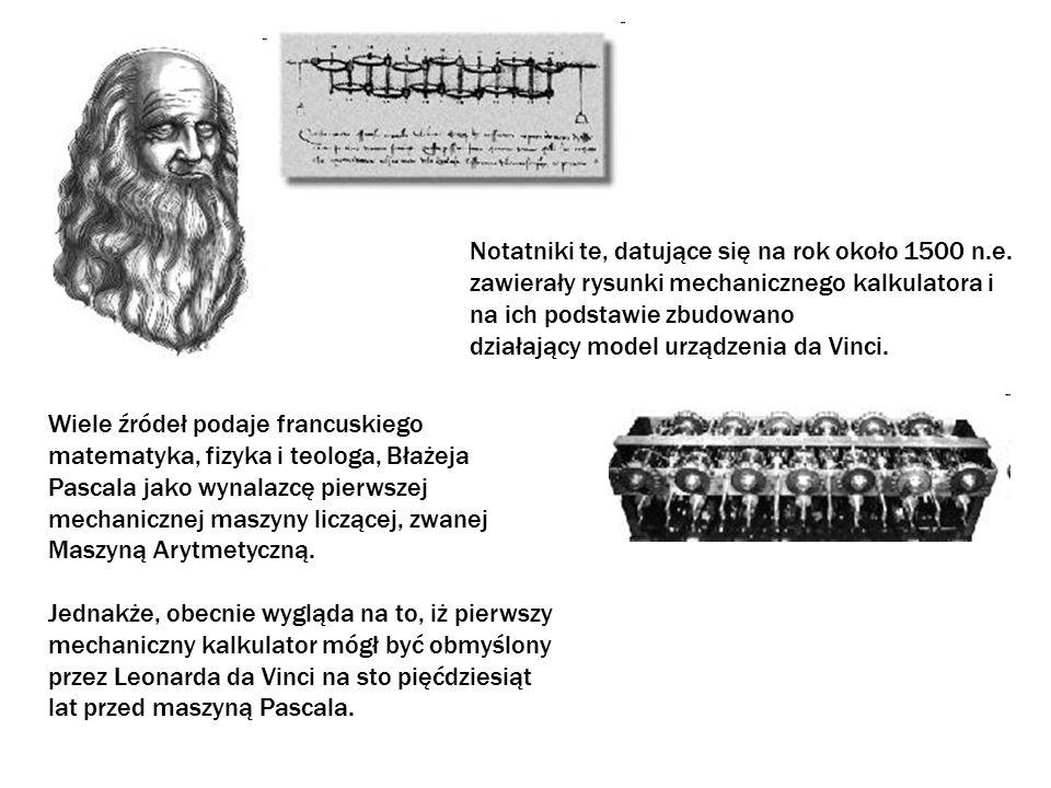 1625 - Mechaniczny Kalkulator Wilhelma Schickarda Do mnożenia użył on zbioru obracających się, cylindrycznych Kości Napiera.